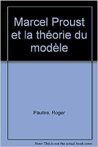 Marcel Proust et la theorie du modele (French Edition