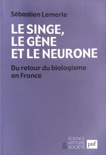 Le singe, le gène et le neurone : Du retour du biologisme en France