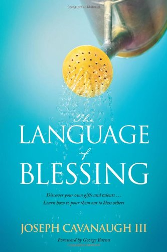 The Language of Blessing: Discover Your Own Gifts and Talents . . . Learn How to Pour Them Out to Bless Others