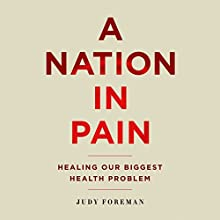 A Nation in Pain: Healing Our Biggest Health Problem (       UNABRIDGED) by Judy Foreman Narrated by Karen White