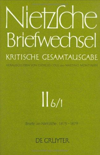 Nietzsche, Friedrich: Briefwechsel. Abteilung 2. Briefe an Friedrich Nietzsche Januar 1875 - Dezember 1879: Briefwechsel, Kritische Gesamtausgabe, ... Januar 1875 - Juni 1877: Abt. II/6/I