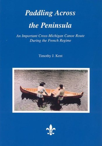 Paddling Across the Peninsula: An Important Cross-michigan Canoe Route During the French Regime