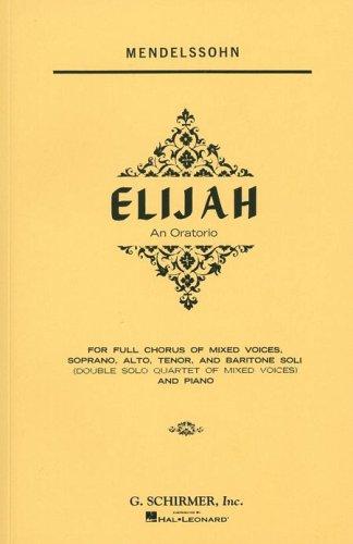 Elijah: An Oratorio for Full Chorus of Mixed Voices, Soprano, Alto, Tenor, and Baritone Soli (Double Solo Quartet of Mixed Voices) and Piano (G. Sch
