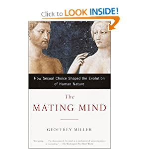 The Mating Mind: How Sexual Choice Shaped the Evolution of Human Nature Geoffrey Miller