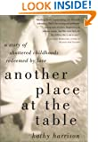 Another Place at the Table: A Story of Shattered Childhoods Redeemed by Love