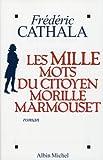 echange, troc Frédéric Cathala - Les mille mots du citoyen Morille Marmouset