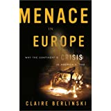 Menace in Europe: Why the Continent's Crisis Is America's, Tooby Claire Berlinski