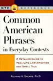 Common American phrases in everyday contexts :  adetailed guide to real-life conversation and smalltalk /