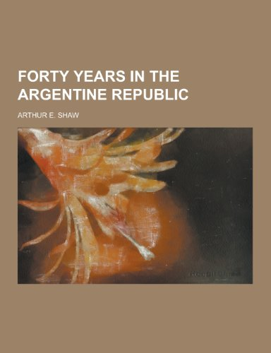 Forty Years in the Argentine Republic