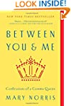 Between You & Me: Confessions of a Co...