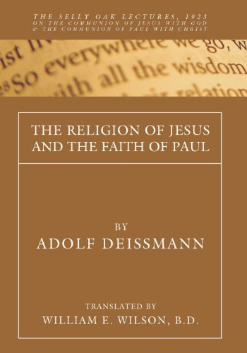 The Religion of Jesus and the Faith of Paul: The Selly Oak Lectures, 1923 on the Communion of Jesus with God and the Communion of Paul with Christ PDF