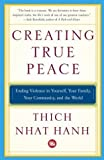 Creating True Peace: Ending Violence in Yourself, Your Family, Your Community, and the World (0743245202) by Nhat Hanh, Thich