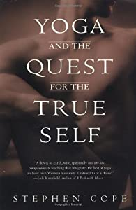 Yoga and the Quest for the True Self [Paperback] — by Stephen Cope