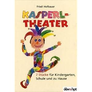 Kasperltheater: 7 Stücke für Kindergaren, Schule und zu Hause