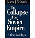 img - for [(The Collapse of the Soviet Empire: A View from Riga )] [Author: George J. Neimanis] [Feb-1997] book / textbook / text book