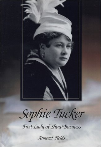Sophie Tucker: First Lady of Show Business