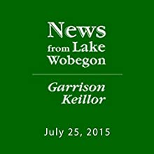 The News from Lake Wobegon from A Prairie Home Companion, July 25, 2015  by Garrison Keillor Narrated by Garrison Keillor