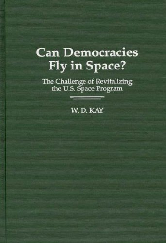 Can Democracies Fly In Space?: The Challenge Of Revitalizing The U.S. Space Program