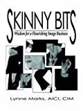 Lynne Marks Skinny Bits: Wisdom for a Flourishing Image Business