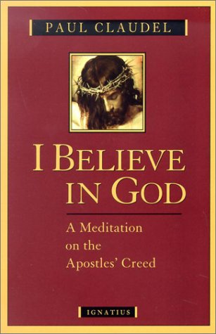 I Believe in God: A Meditation on the Apostles' Creed, PAUL CLAUDEL, AGNES DU SARMENT