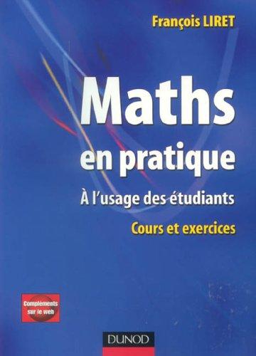 Maths en pratique : A l'usage des étudiants Cours et exercices.