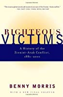 Righteous Victims: A History of the Zionist-Arab Conflict, 1881-2001 by Benny Morris