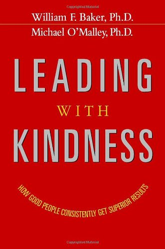 Leading with Kindness: How Good People Consistently Get...