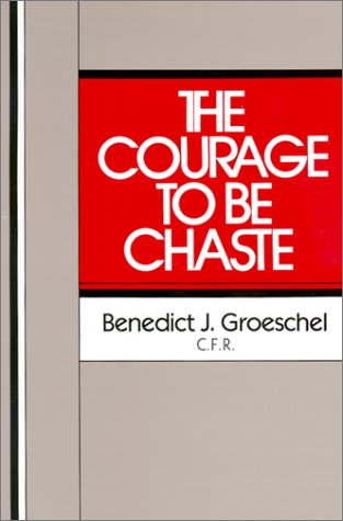 The Courage to Be Chaste, BENEDICT GROESCHEL