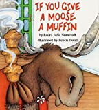 If You Give a Moose a Muffin (0064433986) by Numeroff, Laura