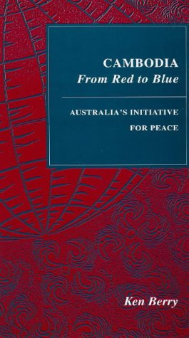 Cambodia: From Red to Blue - Australia's Initiative for Peace (Studies in world affairs)