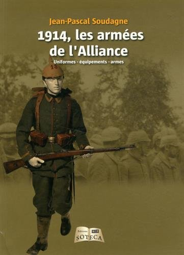 1914, les Armees de l'Alliance - Uniformes, équipements, armes