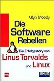Die Software Rebellen. Die Erfolgsstory von Linus Torvalds und Linux.