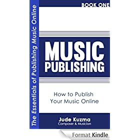 Music Publishing: How to Publish Your Music Online Vol 1 [FREE Resource Guide bonus inside!]: The Essentials of Publishing Your Own Music Online [Music ... (Write Your Own Book) (English Edition)
