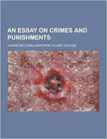 an essay on crimes and punishments cesare beccaria Laws that forbid the carrying of arms(spurious quotation) the passage is from cesare beccaria's essay on crimes and punishments cesare beccaria, an essay on crimes & punishments.