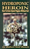 Hydroponic Heroin: How to Grow Opium Poppies Without Soil