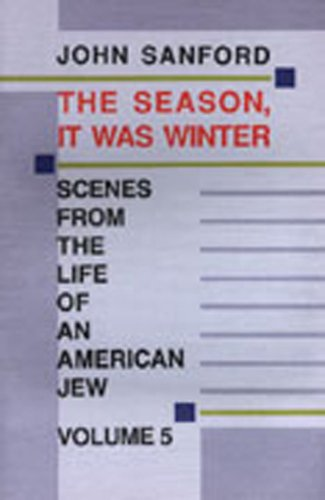 The Season, It was Winter: Scenes from the Life of an American Jew, John B. Sanford
