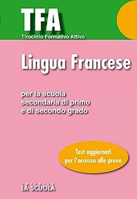 TFA - Lingua francese: Test di ingresso per la prova di Lingua Francese Per la Scuola Secondaria di Primo e di Secondo grado (Test e Concorsi)
