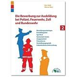 Die Bewerbung zur Ausbildung bei Polizei, Feuerwehr, Zoll und Bundeswehr: Alles über Bewerbungsunterlagen, Einstellungstest...