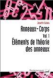 echange, troc Josette Calais - Anneaux-Corps, volume 1 : Eléments de théorie des anneaux