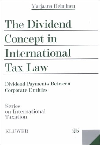 The Dividend Concept in International Tax Law:Dividend Payments Between Corporate Entities (Series on International Taxation)
