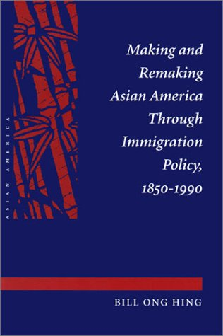 Making and Remaking Asian America Through Immigration...