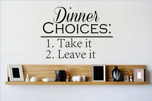 Decal - Vinyl Wall Sticker : Dinner CHOICES 1 Take It 2 Leave It Quote Home Decor Sticker - Vinyl Wall Decal - 22 Colors Available Size: 16 Inches X 20 Inches
