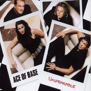 Ace of Base - Unspeakable - Zortam Music