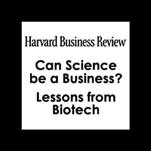 Can Science be a Business? Lessons from Biotech (Harvard Business Review) Periodical