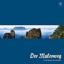 Der Malerweg in der Sächsischen Schweiz Hörbuch von Alexander Zschiedrich, Gerda Zschiedrich Gesprochen von: Axel Wandtke, Gunter Schoß