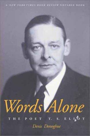 Words Alone: The Poet T.S. Eliot, DENIS DONOGHUE