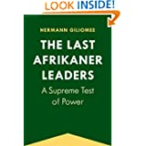 The Last Afrikaner Leaders: A Supreme Test of Power (Reconsiderations in Southern African History)