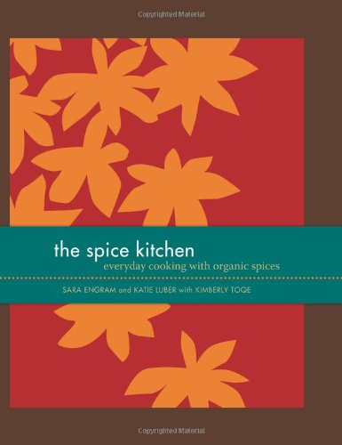 The Spice Kitchen Everyday Cooking with Organic Spices