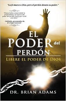El Poder del Perdon: Libere el poder de Dios (Spanish Edition): Brian