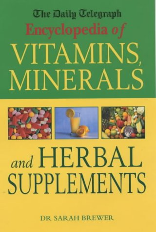 """The """"Daily Telegraph"""" Encyclopedia Of Vitamins, Minerals And Herbal Supplements (""""Daily Telegraph"""" Books)"""